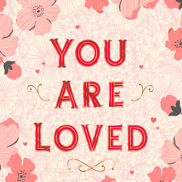You are loved- Romantic Valentine's Day Quote