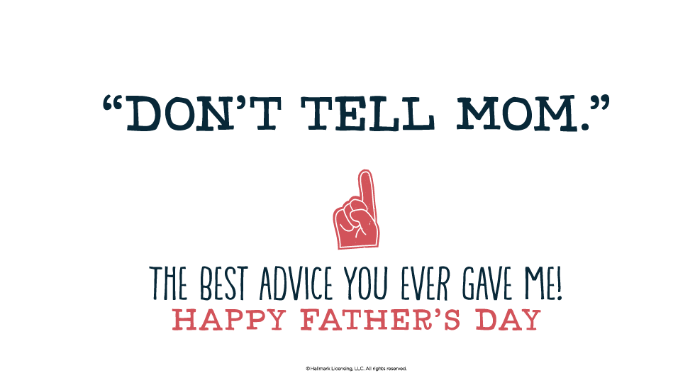 Fathers Day Quotes Dont Tell Mom The Best Advice You Ever