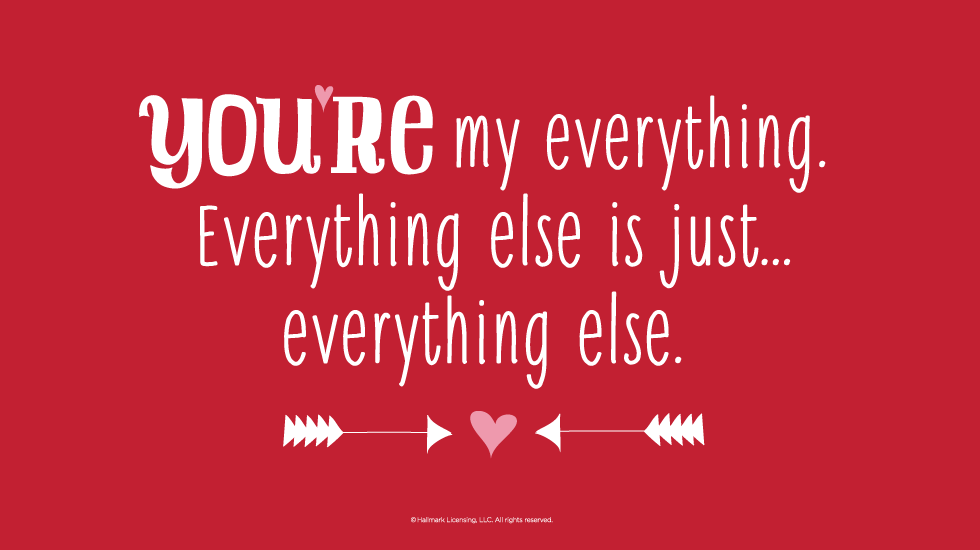 Love Quotes: Youu0027re My Everything. Everything Else Is Justu2026everything Else