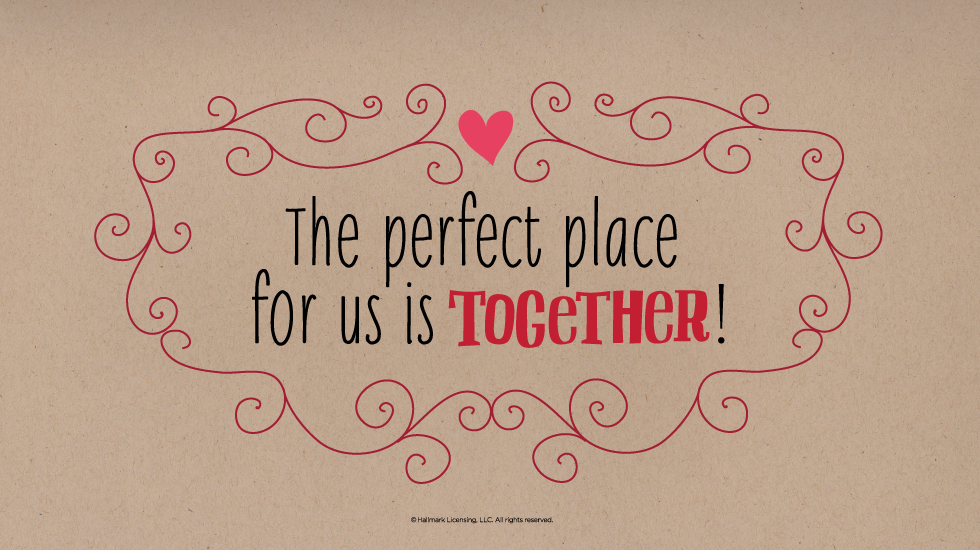 Love Quotes: The Perfect Place For Us Is Together!