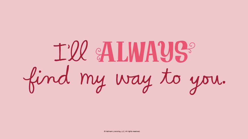 Attractive Love Quotes: Iu0027ll Always Find My Way To You.