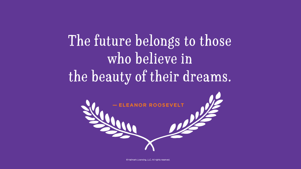 Graduation Quote: The Future Belongs To Those Who Believe In The Beauty Of  Their Dreams