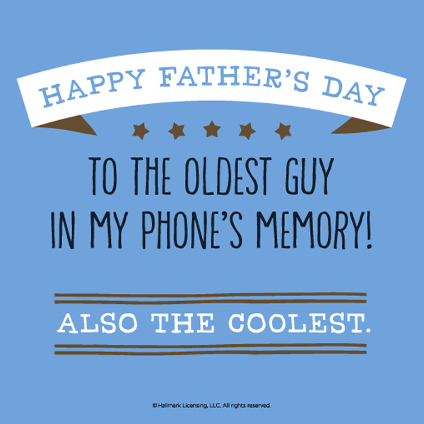 Fathers day quotes hallmark ideas inspiration fathers day quote happy fathers day to the oldest guy in my phones memory m4hsunfo