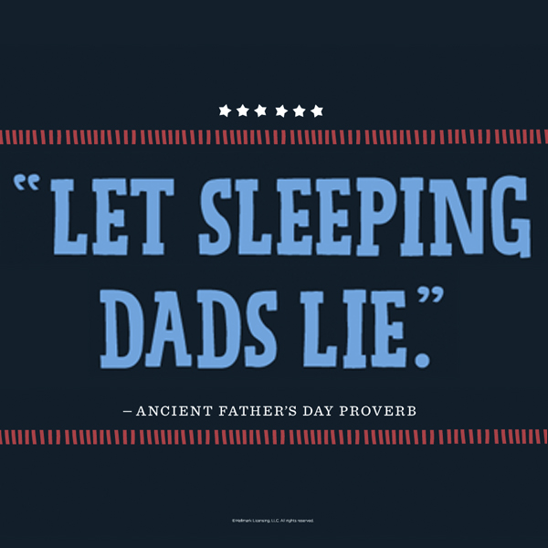 Image of: He Lived Fathers Day Quote let Sleeping Dads Lie Ancient Fathers Day Proverb Happy Fathers Day 2019 Images Pics Quotes Wishes Messages Cards Fathers Day Quotes Hallmark Ideas Inspiration