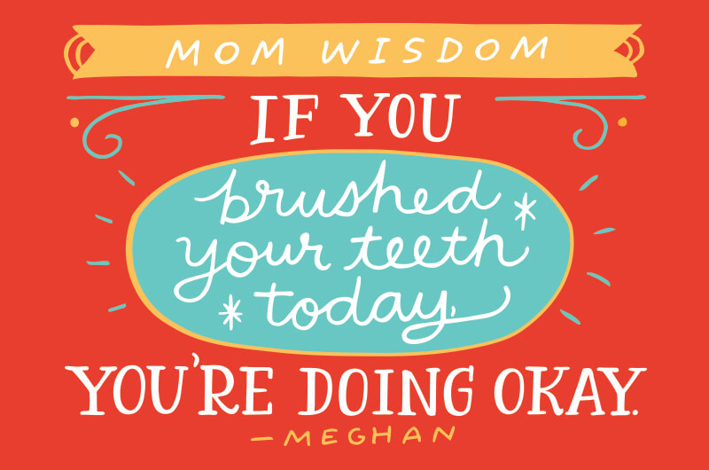 If you brushed your teeth today, you're doing ok.