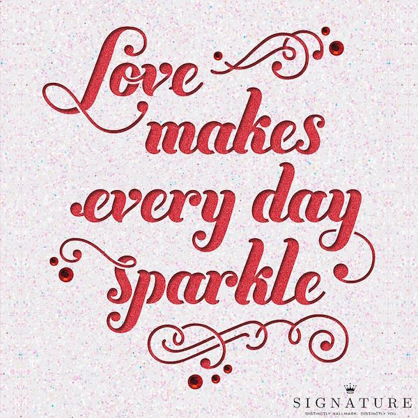Love makes every day sparkle - Valentines Day Quote