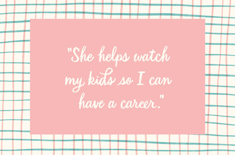 """""""She helps watch my kids so I can have a career."""""""
