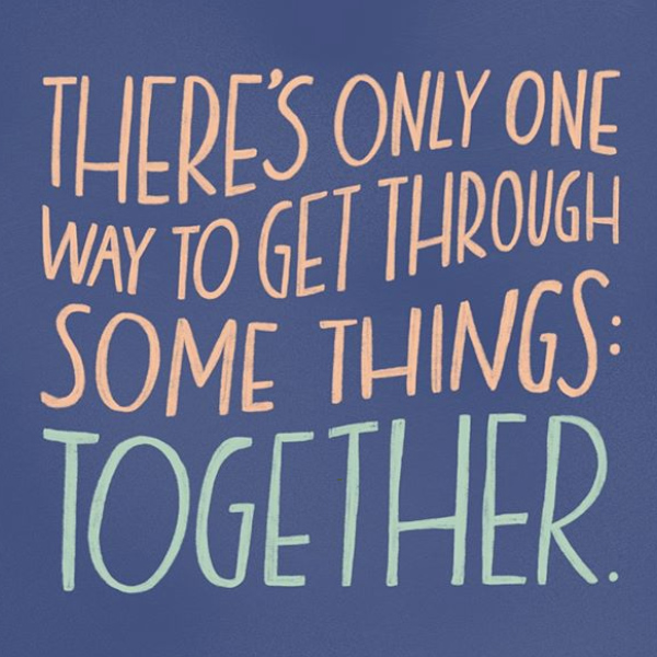 There's only one way to get through some things. Together.