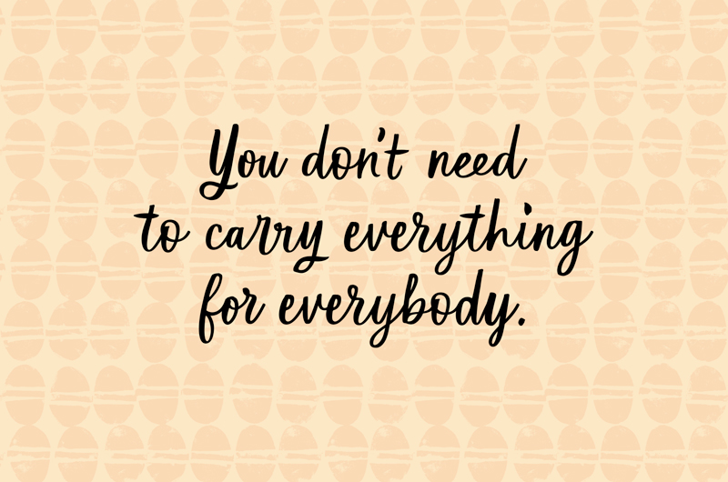 You don't need to carry everything for everybody.