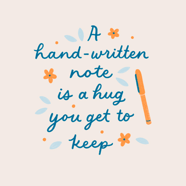 A hand-written note is a hug you get to keep.