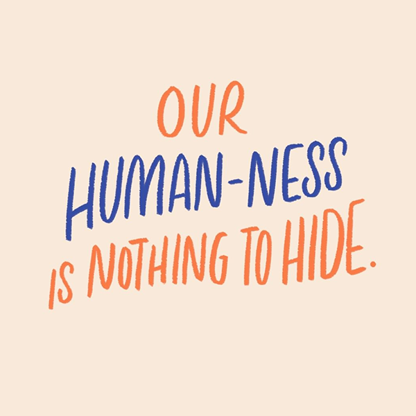 Lettered quote: OUR HUMAN-NESS IS NOTHING TO HIDE.